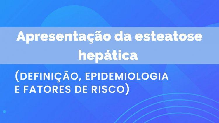 Apresentacao-da-esteatose-hepatica-Definicao-Epidemiologia-e-fatores-de-risco